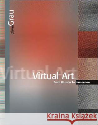 Virtual Art: From Illusion to Immersion Oliver Grau 9780262572231