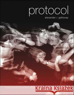 Protocol : How Control Exists after Decentralization Alexander R. Galloway 9780262572330
