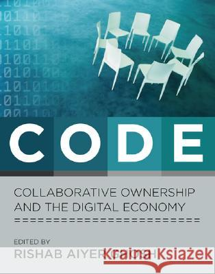 Code: Collaborative Ownership and the Digital Economy Rishab Aiyer Ghosh 9780262572361