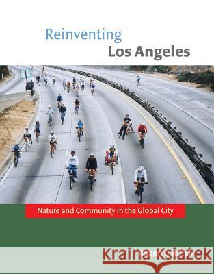 Reinventing Los Angeles: Nature and Community in the Global City Robert Gottlieb 9780262572439