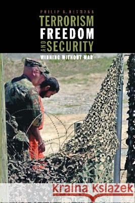 Terrorism, Freedom, and Security: Winning Without War Philip B. Heymann 9780262582551