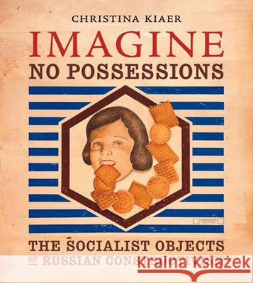 Imagine No Possessions: The Socialist Objects of Russian Constructivism Christina Kiaer 9780262612210
