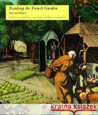 Reading the French Garden: Story and History Denise L Jean-Pierre L Denise Le Dantec 9780262620871