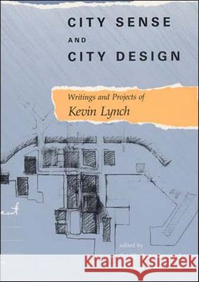 City Sense and City Design: Writings and Projects of Kevin Lynch Kevin Lynch Tridib Banerjee Michael Southworth 9780262620956