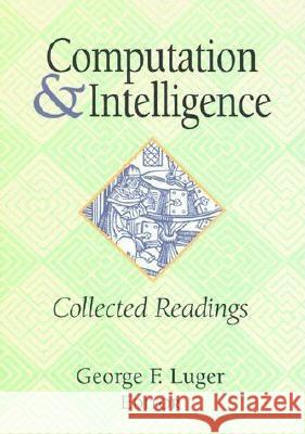 Computation and Intelligence: Collected Readings George F. Luger 9780262621014 AAAI Press