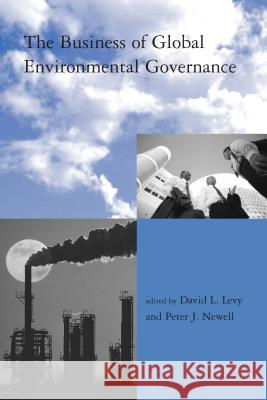 The Business of Global Environmental Governance David L. Levy Peter J. Newell 9780262621885