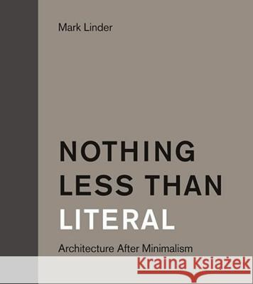 Nothing Less Than Literal: Architecture After Minimalism Mark Linder 9780262622080
