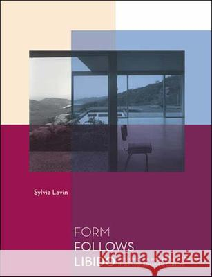 Form Follows Libido: Architecture and Richard Neutra in a Psychoanalytic Culture Sylvia Lavin 9780262622134