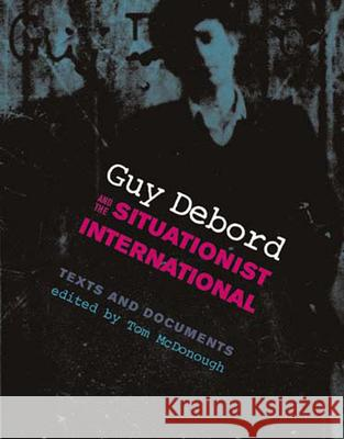 Guy Debord and the Situationist International: Texts and Documents Tom McDonough 9780262633000