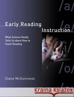 Early Reading Instruction: What Science Really Tells Us about How to Teach Reading Diane McGuinness 9780262633352