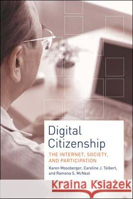 Digital Citizenship : The Internet, Society, and Participation Karen Mossberger Caroline J. Tolbert Ramona S. McNeal 9780262633536