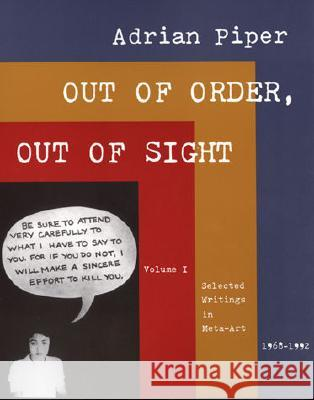 Out of Order, Out of Sight: Selected Writings in Meta-Art 1968-1992 Adrian Piper 9780262661522