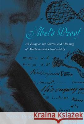 Abel's Proof: An Essay on the Sources and Meaning of Mathematical Unsolvability Peter Pesic 9780262661829