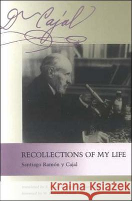 Recollections of My Life W. Maxwell Cowan Santiago R. Cajal Wmaxwell Cowan 9780262680608