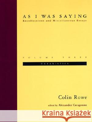 As I Was Saying: Urbanistics Colin Rowe 9780262681124