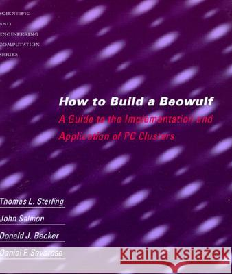 How to Build a Beowulf: A Guide to the Implementation and Application of PC Clusters Thomas L. Sterling John Salmon Donald J. Becker 9780262692182