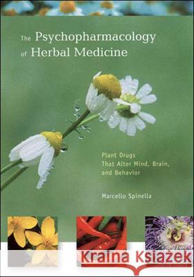 The Psychopharmacology of Herbal Medicine: Plant Drugs That Alter Mind, Brain, and Behavior Marcello Spinella 9780262692656