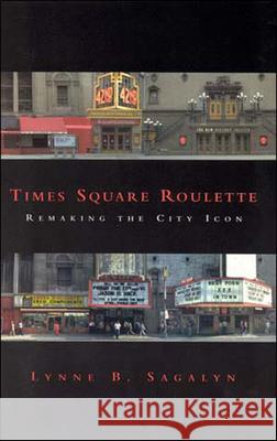 Times Square Roulette: Remaking the City Icon Lynne B. Sagalyn 9780262692953