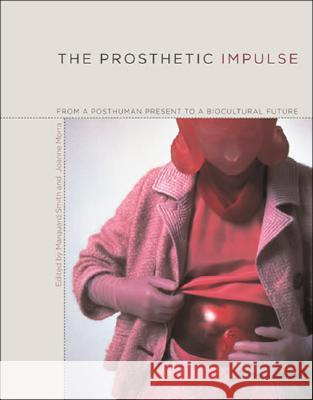 The Prosthetic Impulse: From a Posthuman Present to a Biocultural Future Marquard Smith Joanne Morra 9780262693615
