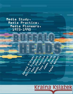 Buffalo Heads: Media Study, Media Practice, Media Pioneers, 1973-1990 Peter Weibel Woody Vasulka Tony Conrad 9780262720502