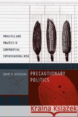 Precautionary Politics: Principle and Practice in Confronting Environmental Risk Kerry H. Whiteside 9780262731799