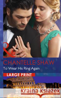 To Wear His Ring Again Chantelle Shaw 9780263256413
