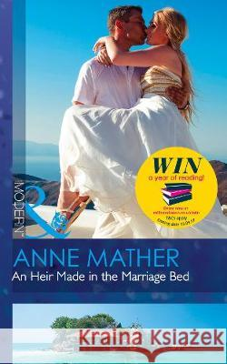 Heir Made In The Marriage Bed  Mather, Anne 9780263924534