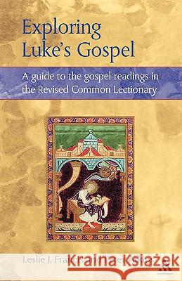 Exploring Luke's Gospel: A Guide to the Gospel Readings in the Revised Common Lectionary Leslie J. Francis Peter Atkins 9780264675244