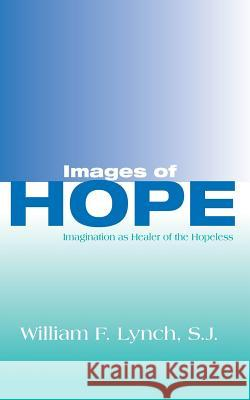 Images of Hope : Imagination as Healer of the Hopeless William F. Lynch 9780268005375
