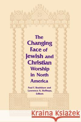The Changing Face of Jewish and Christian Worship in North America Lawrence A. Hoffman Paul F. Bradshaw 9780268007850 University of Notre Dame Press
