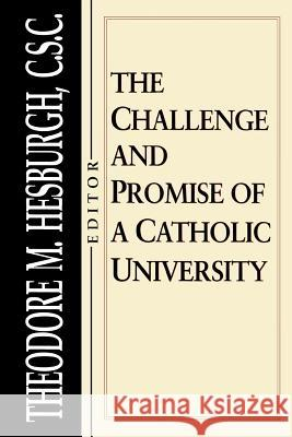 Challenge and Promise of a Catholic University Theodore M. Hesburgh 9780268008031