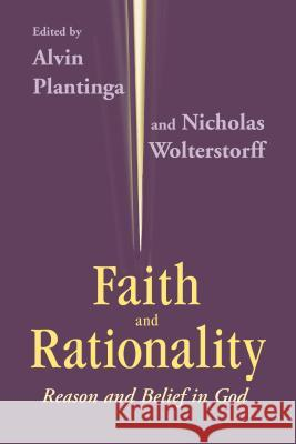 Faith and Rationality: Theology Alvin Plantinga Nicholas Wolterstorff 9780268009656 University of Notre Dame Press