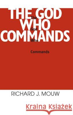 The God Who Commands Richard J. Mouw 9780268010218