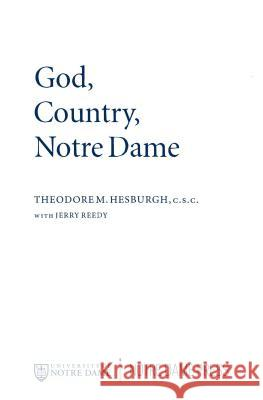 God Country Notre Dame: The Autobiography of Theodore M. Hesburgh Theodore M. Hesburgh Jerry Reedy 9780268010386