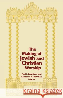 The Making of Jewish and Christian Worship Lawrence A. Hoffman Paul F. Bradshaw 9780268012083