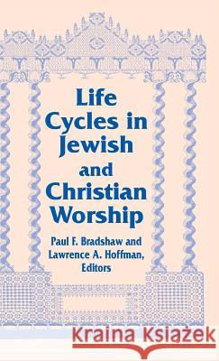 Life Cycles Jewish Christian: Vol 4 Two Lit Trad Series Lawrence A. Hoffman Paul F. Bradshaw 9780268013073 University of Notre Dame Press