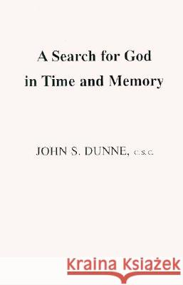 Search for God in Time and Memory, A John S. Dunne 9780268016739