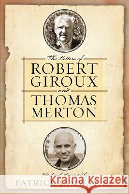 The Letters of Robert Giroux and Thomas Merton Patrick Samway Jonathan Montaldo 9780268017866 University of Notre Dame Press