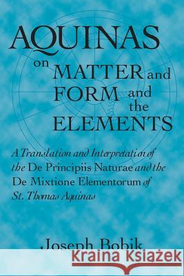 Aquinas on 'Matter and Form' and 'The Elements' St Thomas Aquinas                        Joseph Bobik 9780268020002