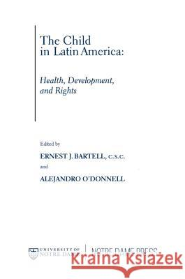 Child in Latin America: Health, Development, and Rights Ernest J. Bartell Alejandro O'Donnell 9780268022587