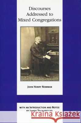 Discourses Addressed to Mixed Congregations John Henry Newman Piero Boitani James Tolhurst 9780268025571