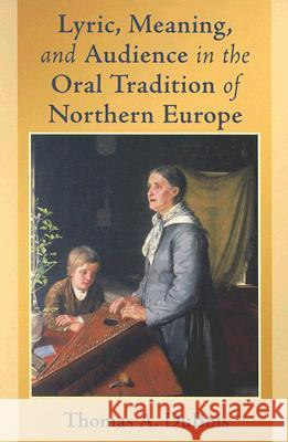 Lyric, Meaning, and Audience in the Oral Tradition of Northern Europe Thomas A. DuBois 9780268025892