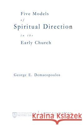 Five Models of Spiritual Direction in the Early Church George E. Demacopoulos 9780268025908