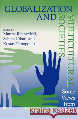 Globalization and Multicultural Societies: Some Views from Europe Marina Ricciardelli Sabine Urban Kostas Nanopoulos 9780268029579