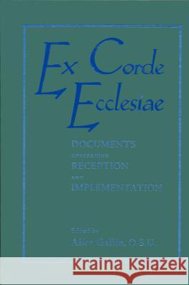 Ex Corde Ecclesiae: Documents Concerning Reception and Implementaion Alice Gallin 9780268029661