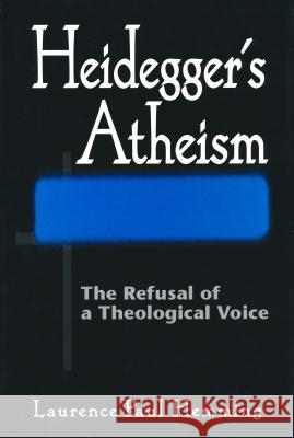 Heideggers Atheism: The Refusal of a Theological Voice Laurence Paul Hemming 9780268030582