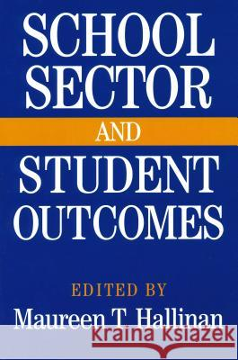 School Sector and Student Outcomes Maureen T. Hallinan 9780268031015