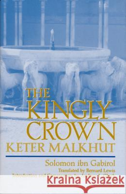 The Kingly Crown: The Kingly Crown Ibn                                      Solomon Ibn Gabirol Daina Stukuls Eglitis 9780268033033