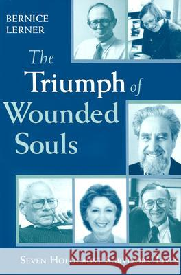 The Triumph of Wounded Souls: Seven Holocaust Survivors' Lives Bernice Lerner 9780268033651