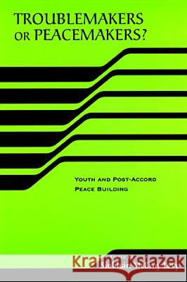 Troublemakers or Peacemakers? : Youth and Post-Accord Peace Building Siobhan McEvoy-Levy 9780268034931